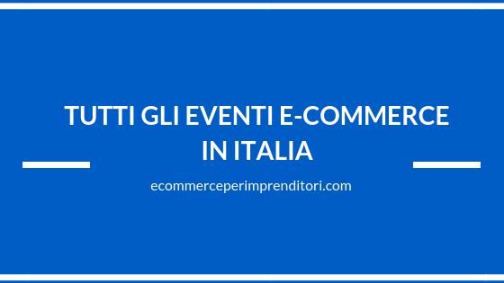tutti gli eventi di e-commerce in italia elenco aggiornato