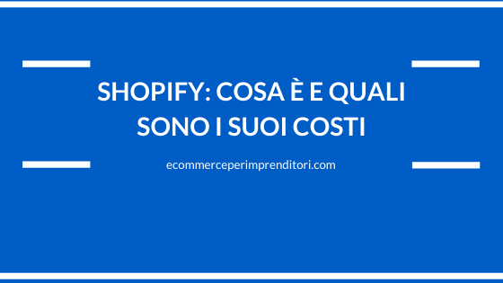 shopify cosa è e quali sono i suoi costi - ecommerce per imprenditori